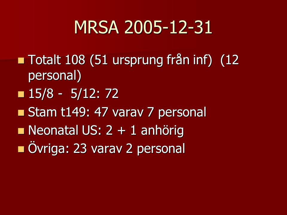 MRSA 2005-12-31 Totalt 108 (51 ursprung från inf) (12 personal)