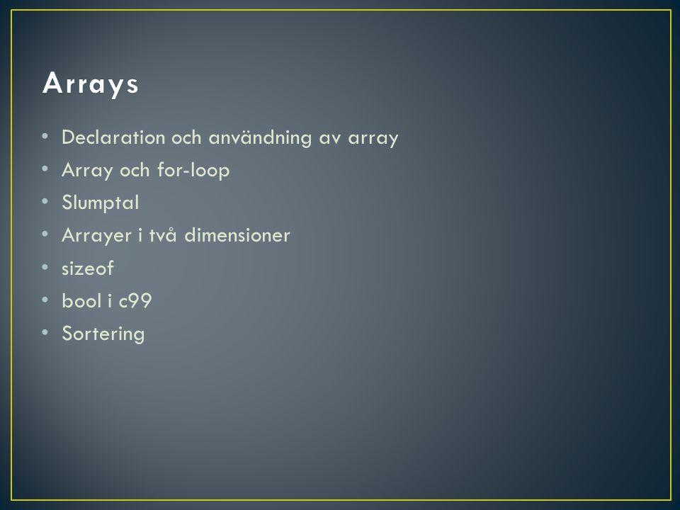 Arrays Declaration och användning av array Array och for-loop Slumptal
