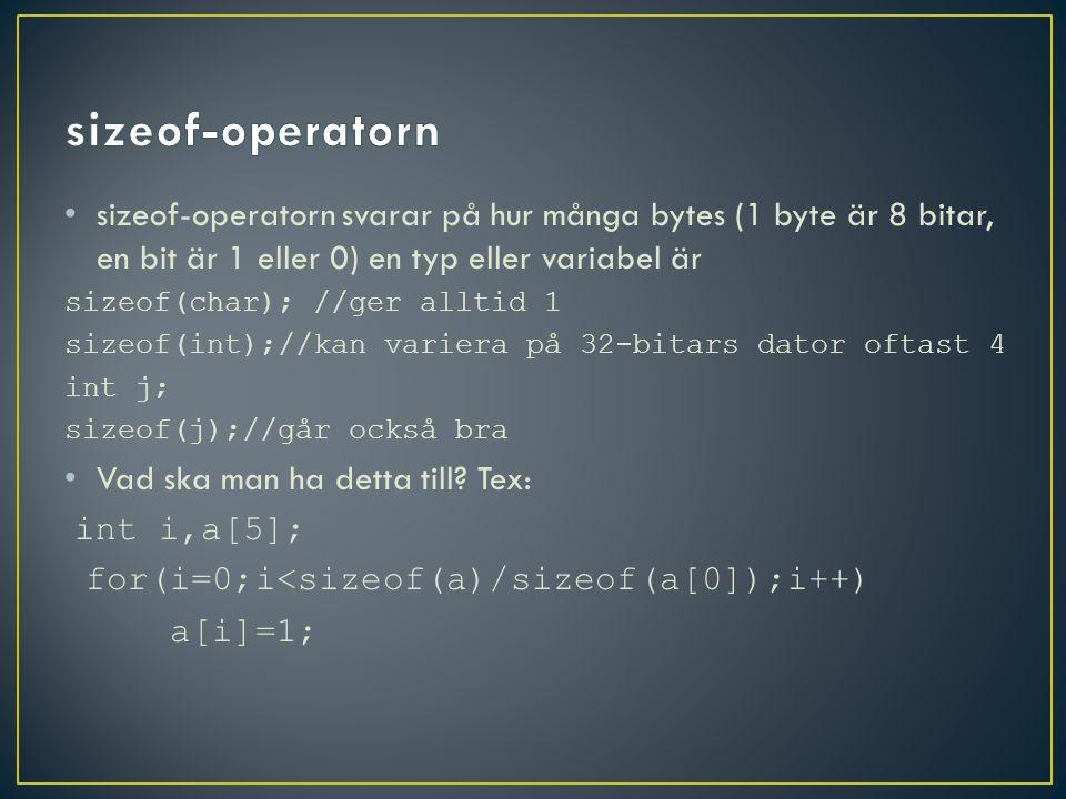 sizeof-operatorn sizeof-operatorn svarar på hur många bytes (1 byte är 8 bitar, en bit är 1 eller 0) en typ eller variabel är.
