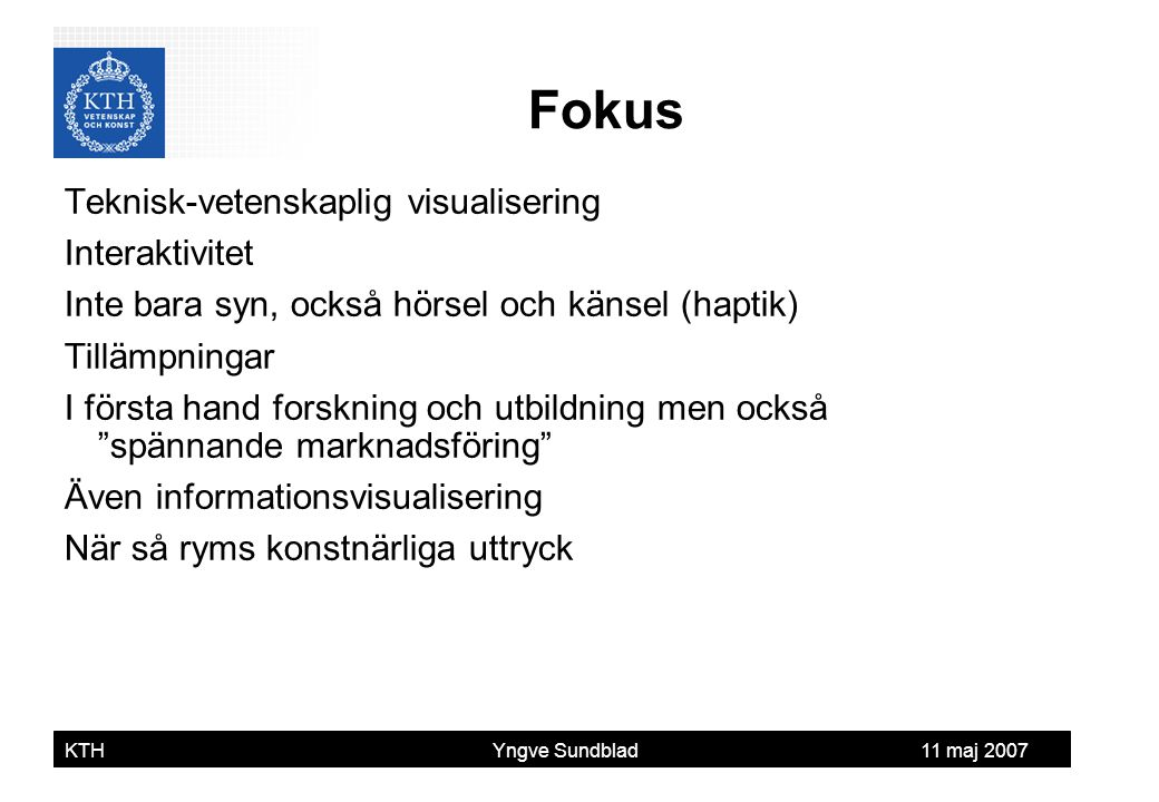 Fokus Teknisk-vetenskaplig visualisering Interaktivitet