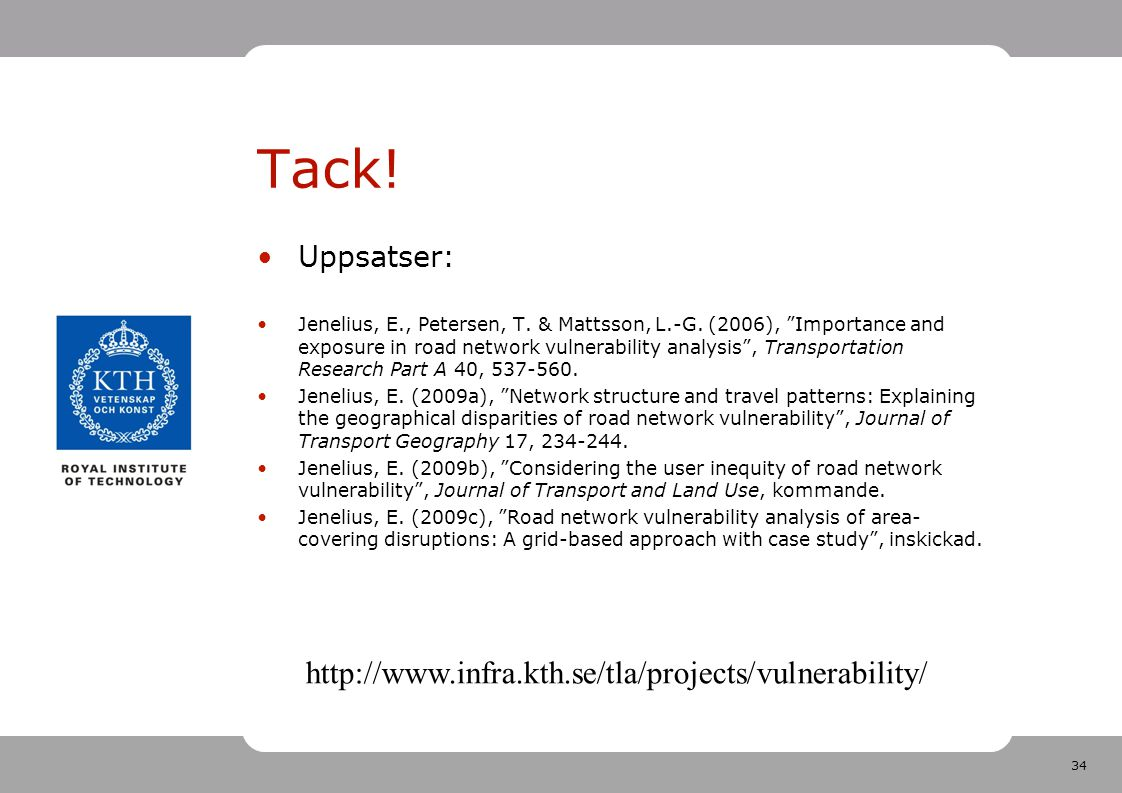 Tack! http://www.infra.kth.se/tla/projects/vulnerability/ Uppsatser: