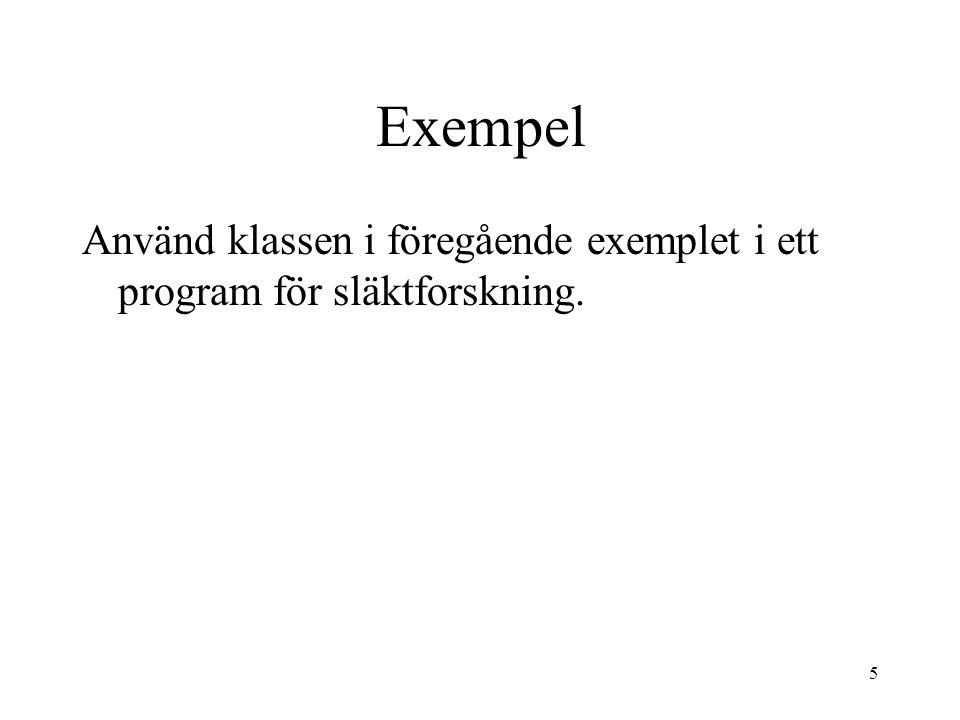 Exempel Använd klassen i föregående exemplet i ett program för släktforskning.