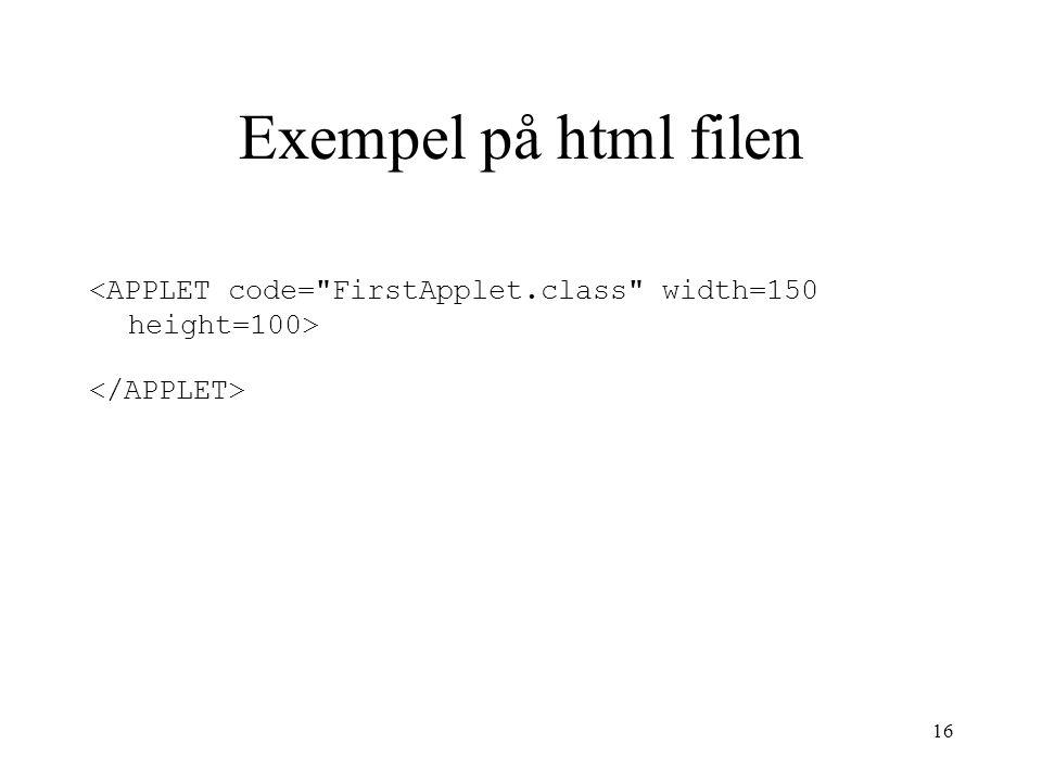 Exempel på html filen <APPLET code= FirstApplet.class width=150 height=100> </APPLET>