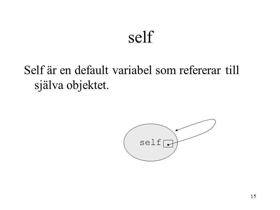 self Self är en default variabel som refererar till själva objektet.