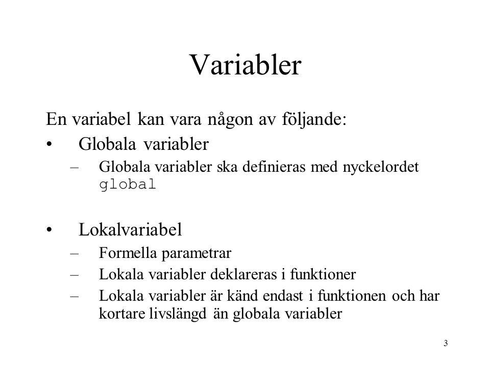 Variabler En variabel kan vara någon av följande: Globala variabler