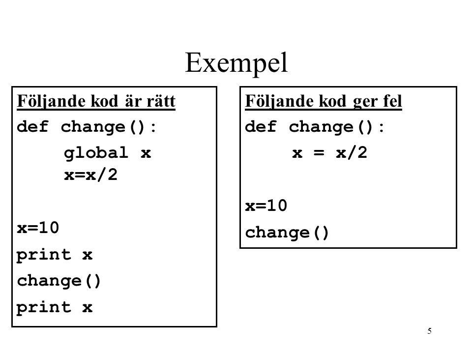 Exempel Följande kod är rätt def change(): global x x=x/2 x=10 print x