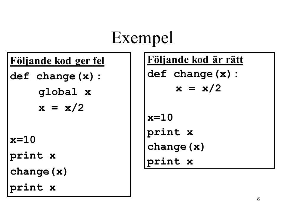 Exempel Följande kod ger fel def change(x): global x x = x/2 x=10