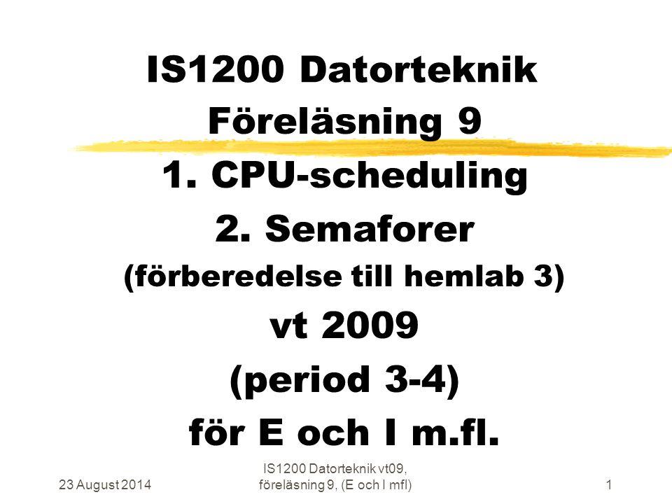 IS1200 Datorteknik Föreläsning 9 1. CPU-scheduling 2. Semaforer