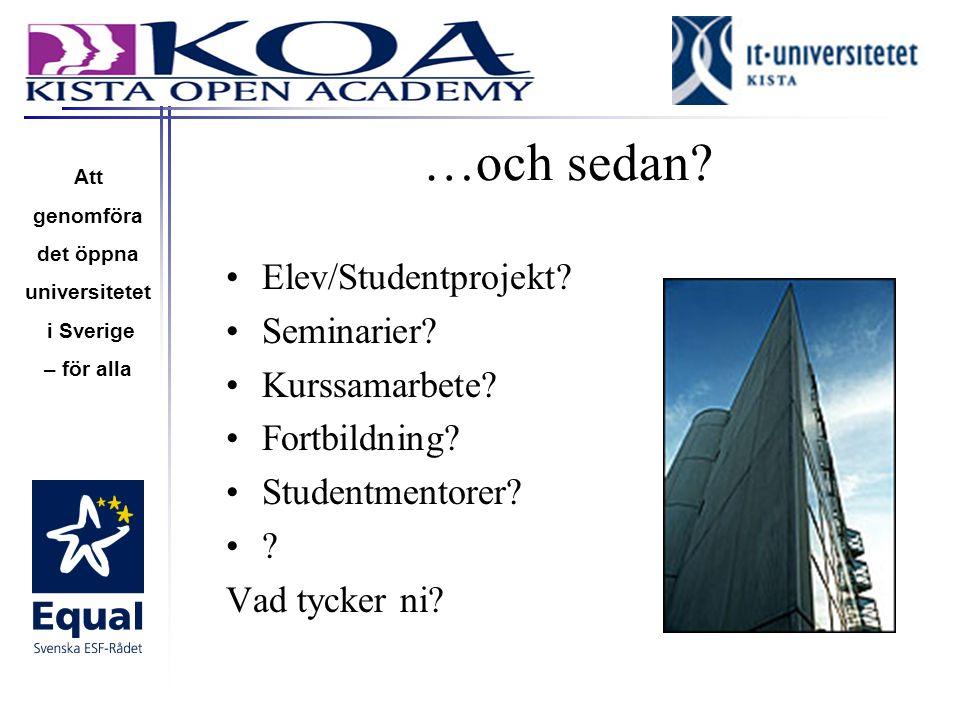 …och sedan Elev/Studentprojekt Seminarier Kurssamarbete