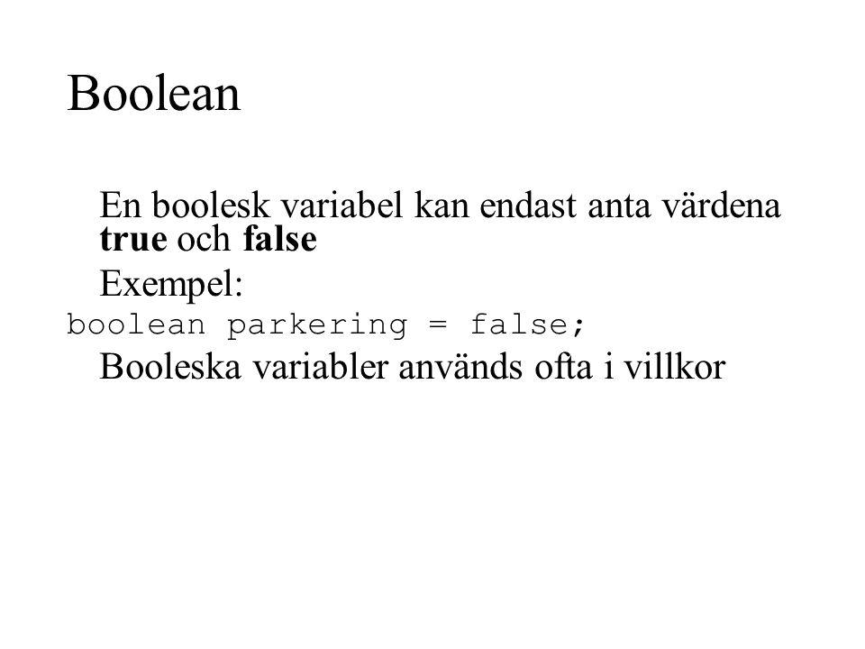 Boolean En boolesk variabel kan endast anta värdena true och false
