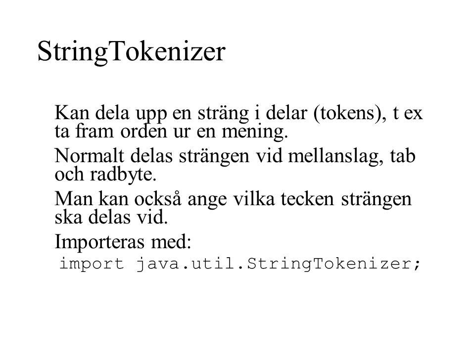 StringTokenizer Kan dela upp en sträng i delar (tokens), t ex ta fram orden ur en mening. Normalt delas strängen vid mellanslag, tab och radbyte.