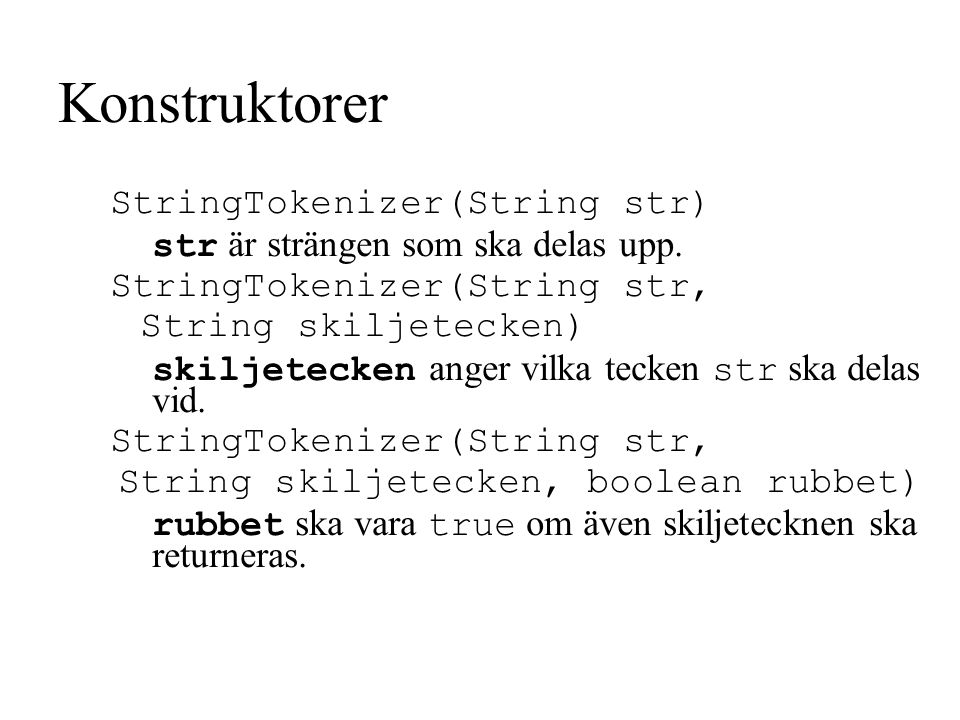 Konstruktorer StringTokenizer(String str)