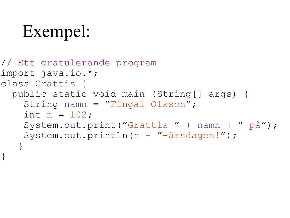 Exempel: // Ett gratulerande program import java.io.*; class Grattis {