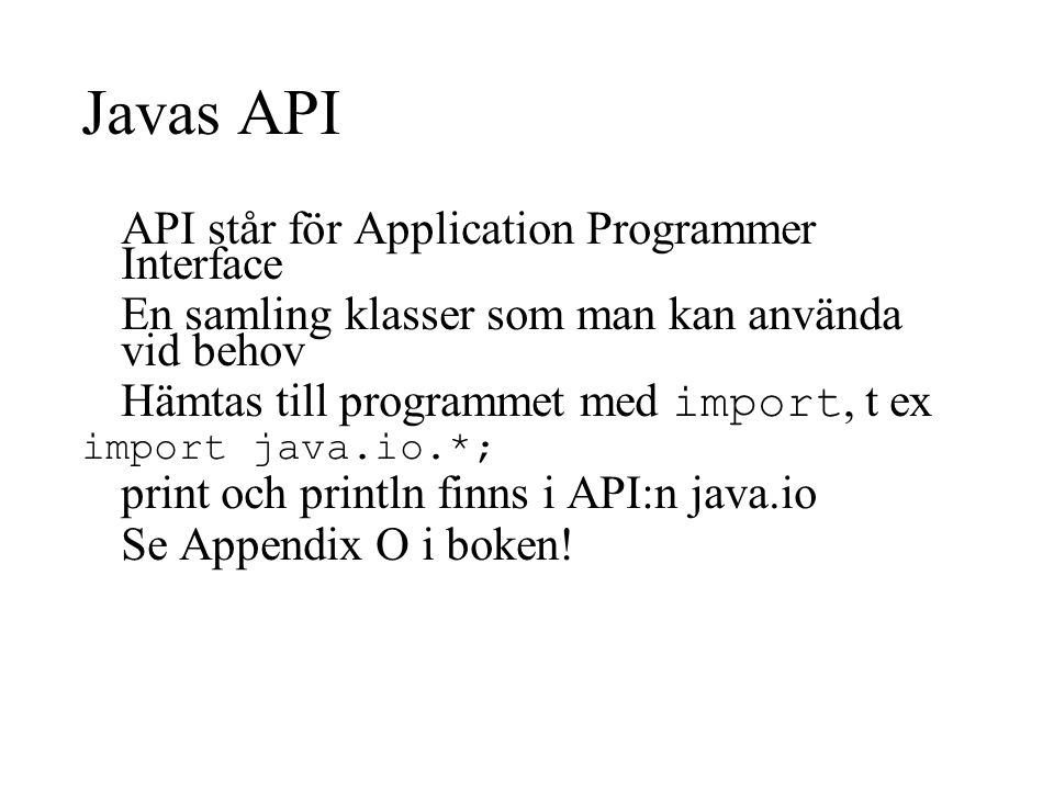 Javas API API står för Application Programmer Interface