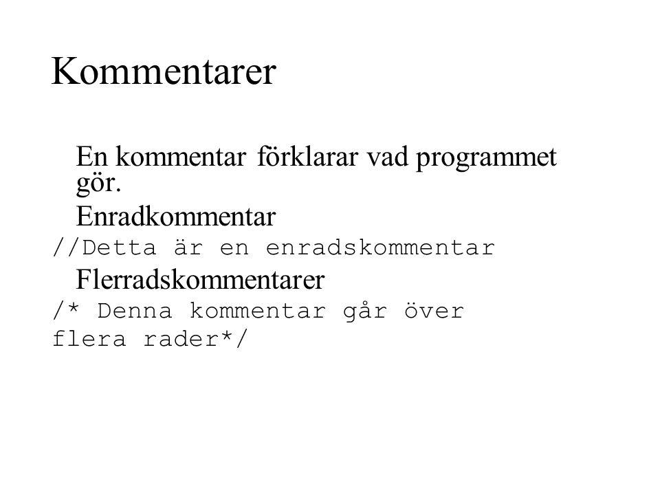 Kommentarer En kommentar förklarar vad programmet gör. Enradkommentar