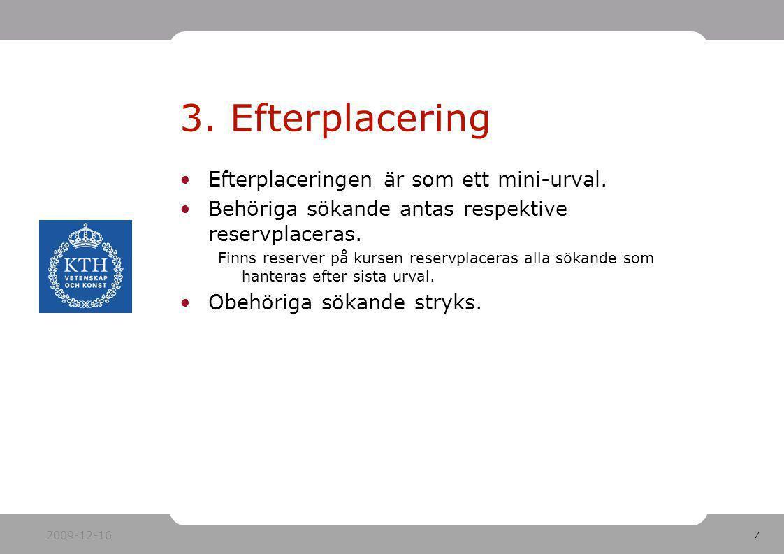 3. Efterplacering Efterplaceringen är som ett mini-urval.