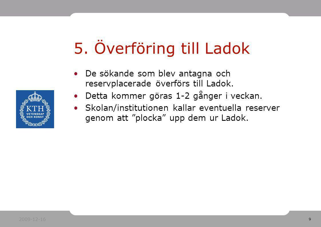 5. Överföring till Ladok De sökande som blev antagna och reservplacerade överförs till Ladok. Detta kommer göras 1-2 gånger i veckan.
