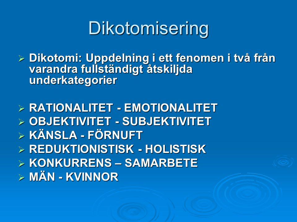 Dikotomisering Dikotomi: Uppdelning i ett fenomen i två från varandra fullständigt åtskiljda underkategorier.