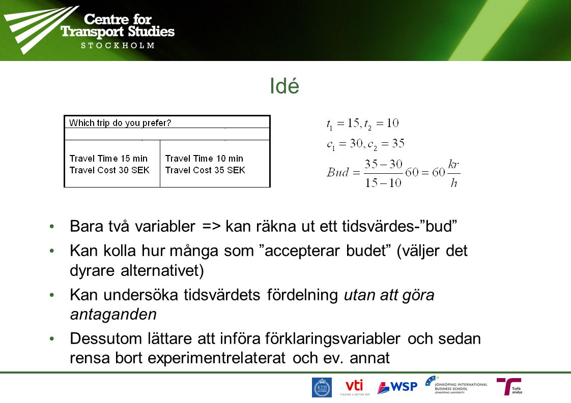 Idé Bara två variabler => kan räkna ut ett tidsvärdes- bud