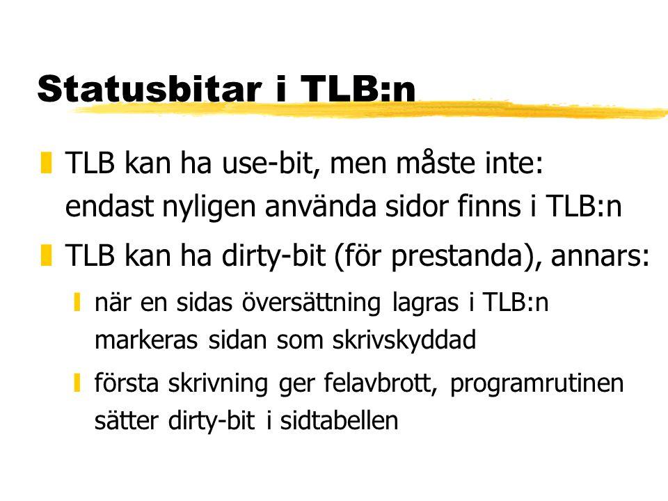 Statusbitar i TLB:n TLB kan ha use-bit, men måste inte: endast nyligen använda sidor finns i TLB:n.