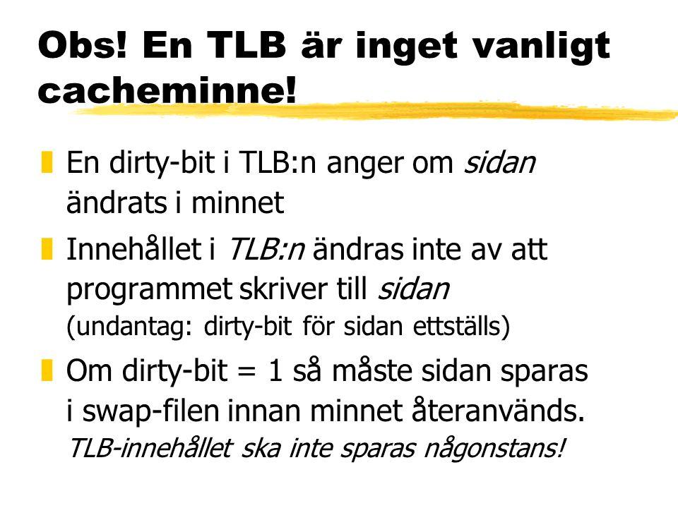 Obs! En TLB är inget vanligt cacheminne!