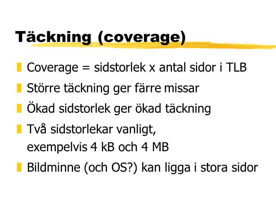 Täckning (coverage) Coverage = sidstorlek x antal sidor i TLB