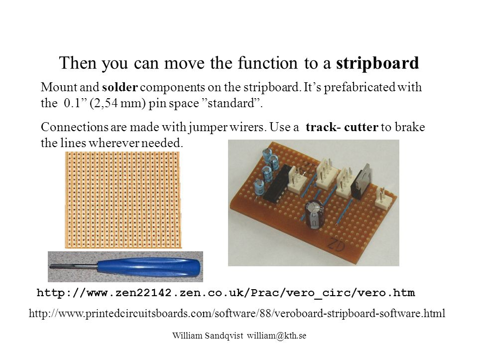 Then you can move the function to a stripboard