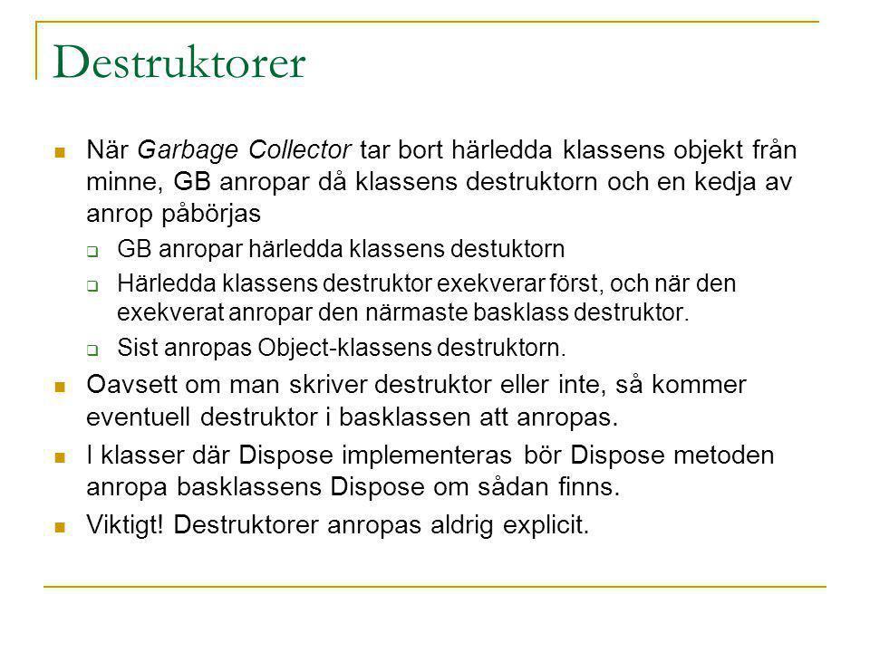 Destruktorer När Garbage Collector tar bort härledda klassens objekt från minne, GB anropar då klassens destruktorn och en kedja av anrop påbörjas.