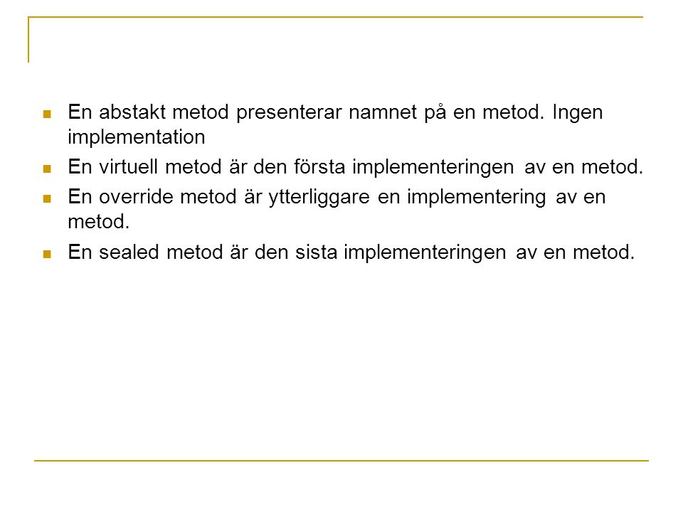 En abstakt metod presenterar namnet på en metod. Ingen implementation