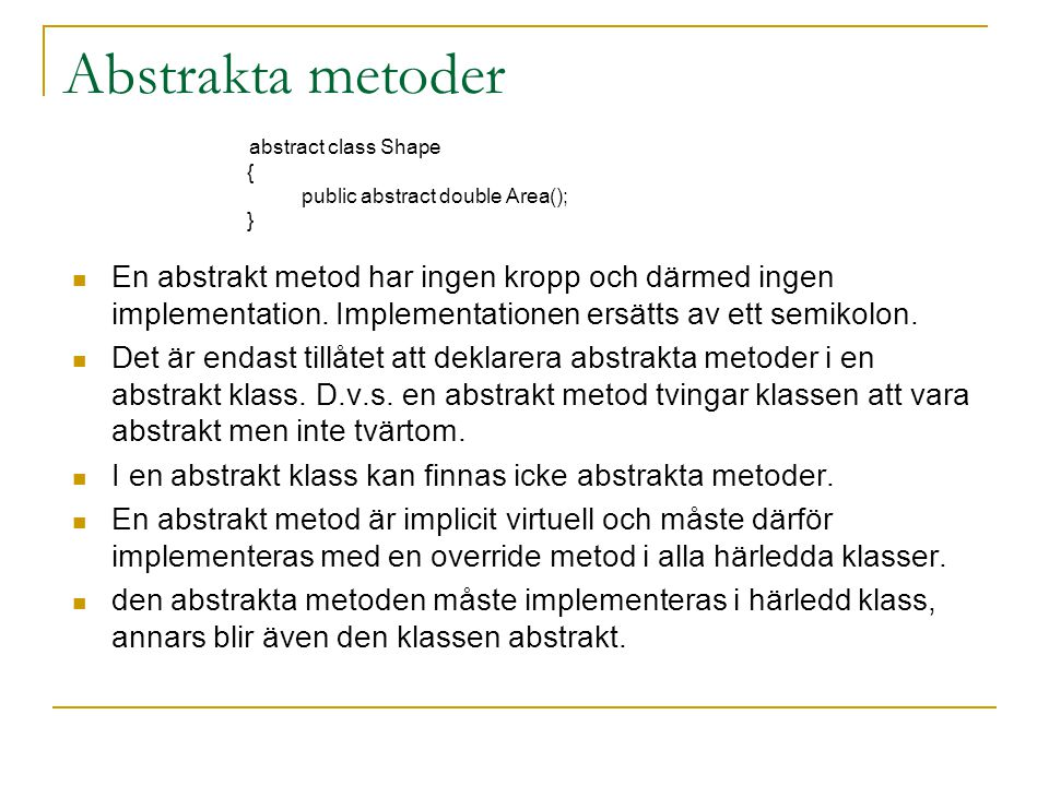Abstrakta metoder abstract class Shape. { public abstract double Area(); }