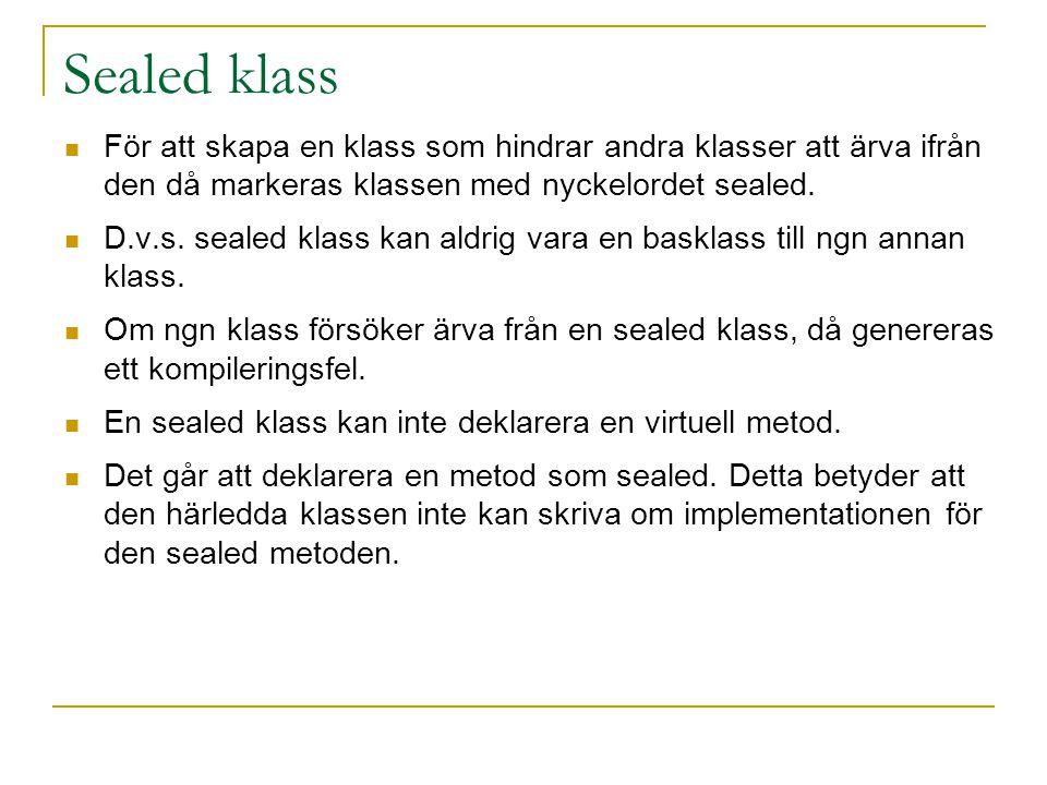 Sealed klass För att skapa en klass som hindrar andra klasser att ärva ifrån den då markeras klassen med nyckelordet sealed.