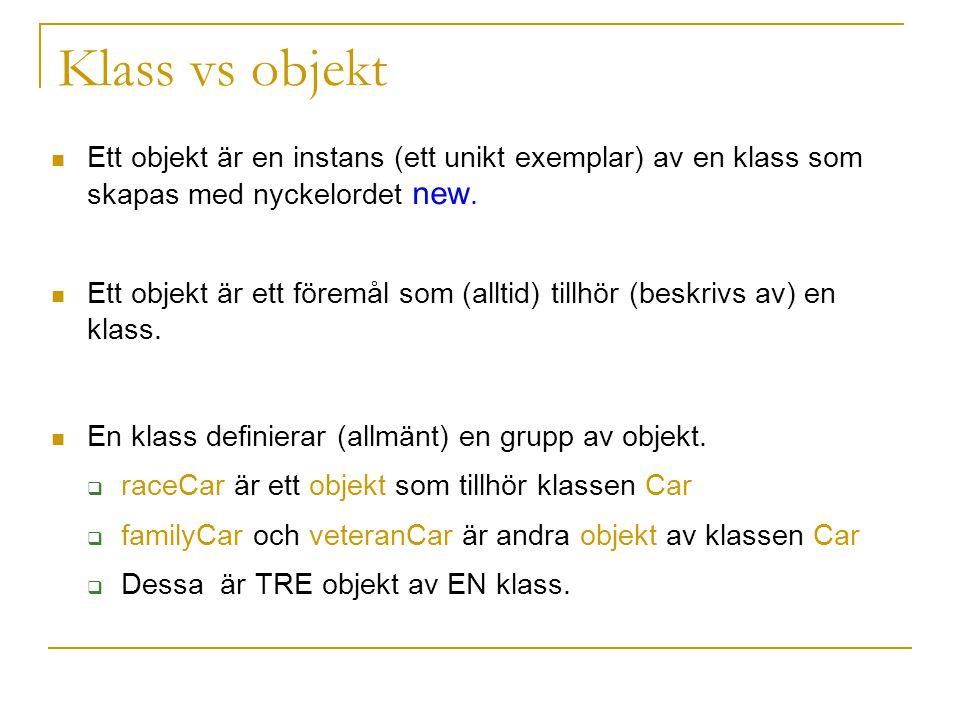 Klass vs objekt Ett objekt är en instans (ett unikt exemplar) av en klass som skapas med nyckelordet new.