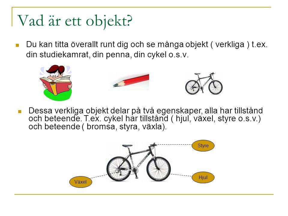 Vad är ett objekt Du kan titta överallt runt dig och se många objekt ( verkliga ) t.ex. din studiekamrat, din penna, din cykel o.s.v.