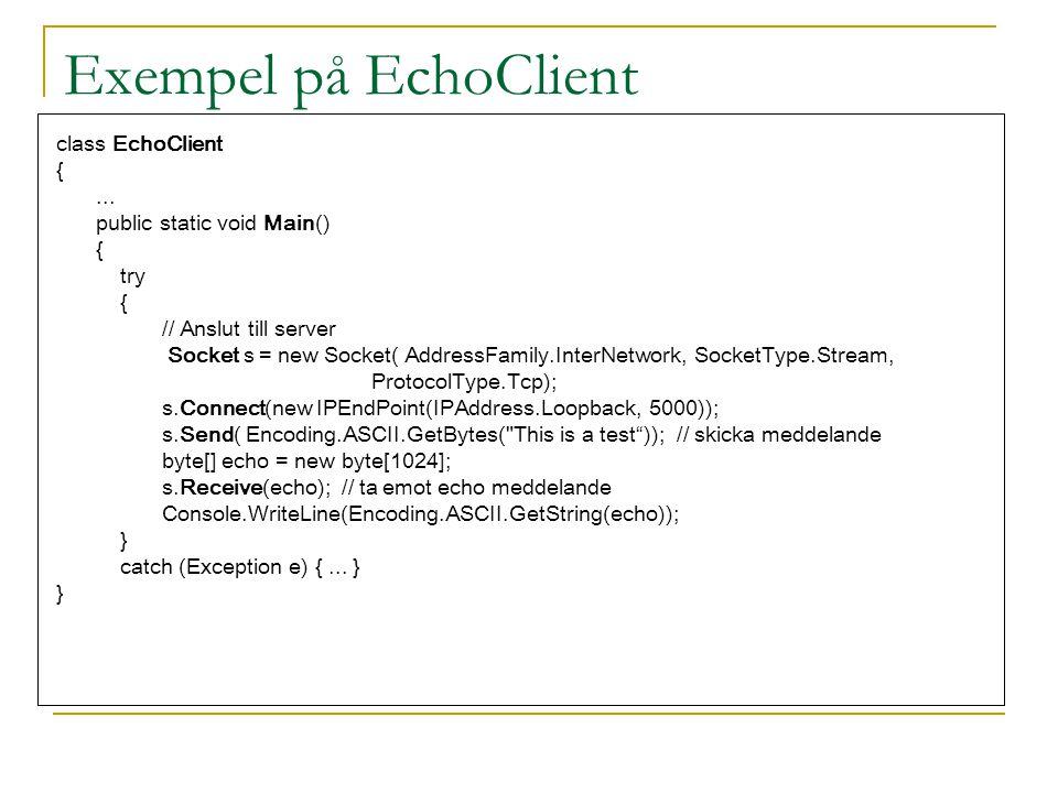 Exempel på EchoClient class EchoClient { ... public static void Main()