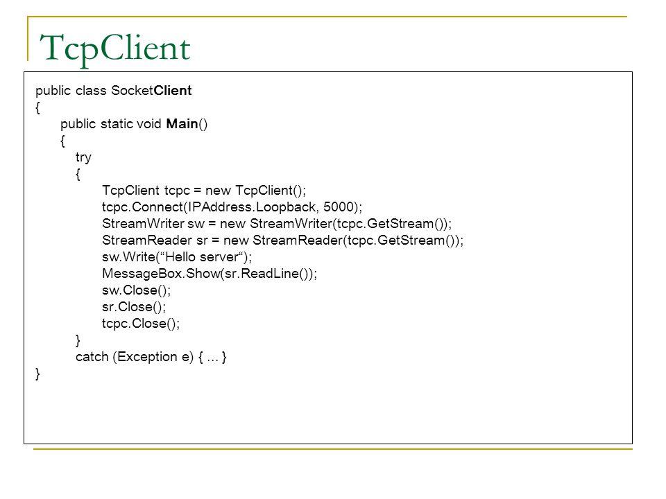 TcpClient public class SocketClient { public static void Main() try