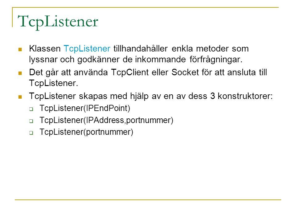 TcpListener Klassen TcpListener tillhandahåller enkla metoder som lyssnar och godkänner de inkommande förfrågningar.