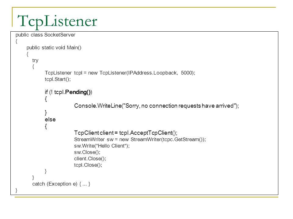 TcpListener public class SocketServer. { public static void Main() try. TcpListener tcpl = new TcpListener(IPAddress.Loopback, 5000);