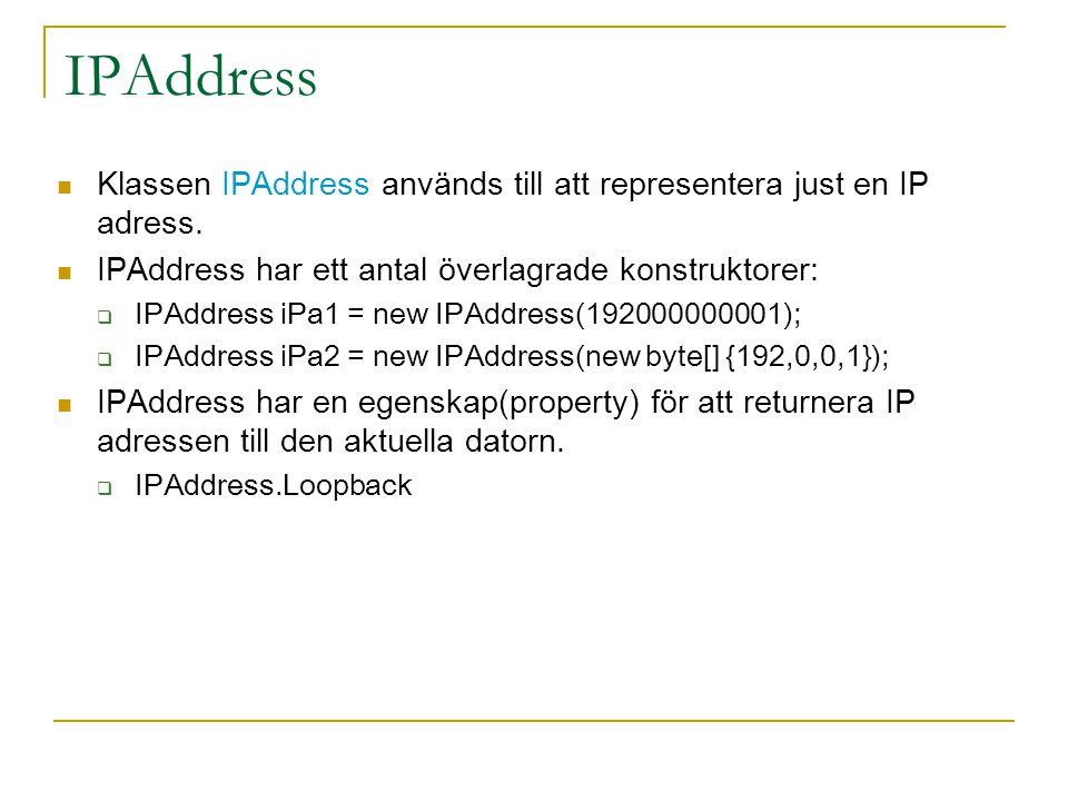 IPAddress Klassen IPAddress används till att representera just en IP adress. IPAddress har ett antal överlagrade konstruktorer: