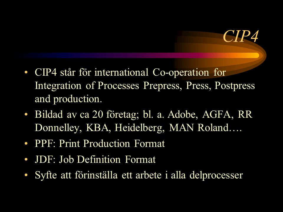 CIP4 CIP4 står för international Co-operation for Integration of Processes Prepress, Press, Postpress and production.