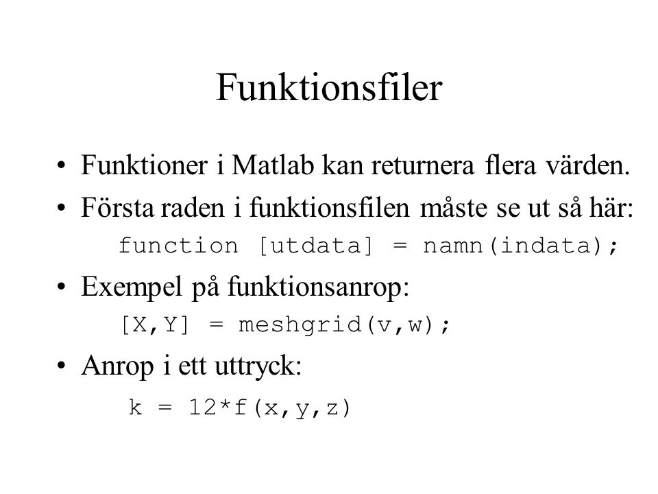 Funktionsfiler Funktioner i Matlab kan returnera flera värden.