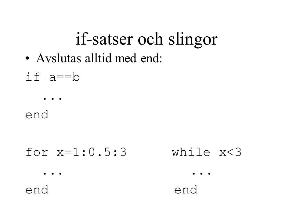 if-satser och slingor Avslutas alltid med end: if a==b ... end