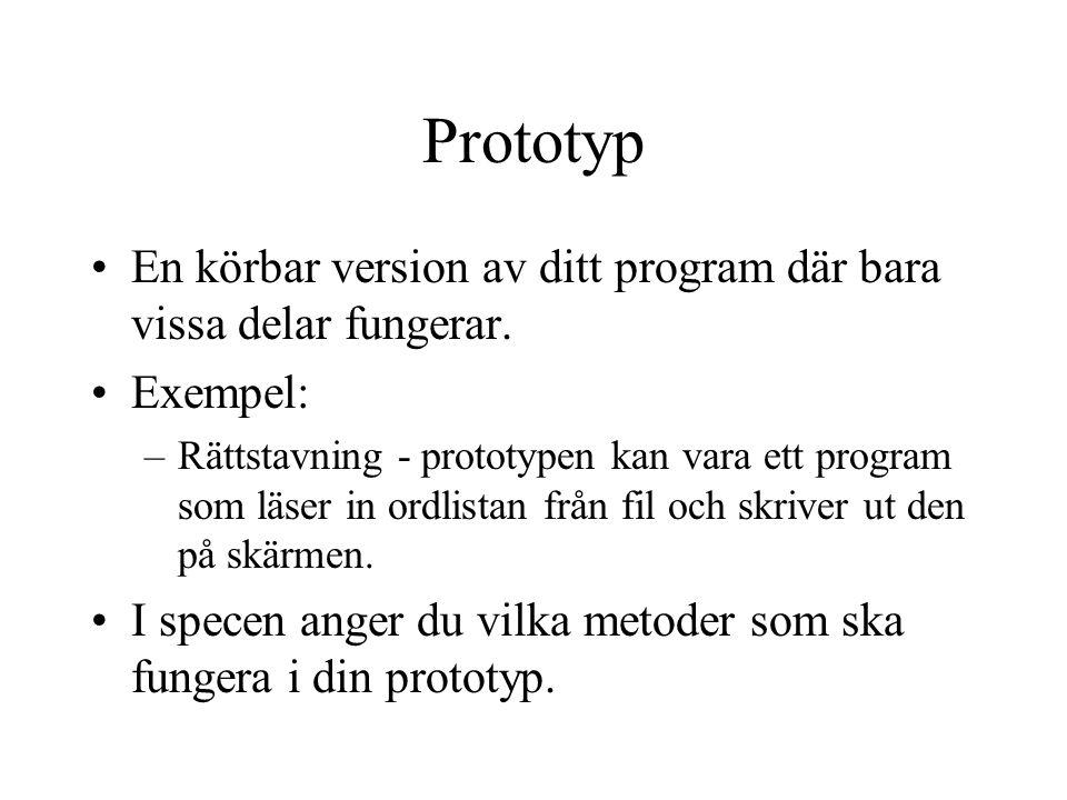 Prototyp En körbar version av ditt program där bara vissa delar fungerar. Exempel: