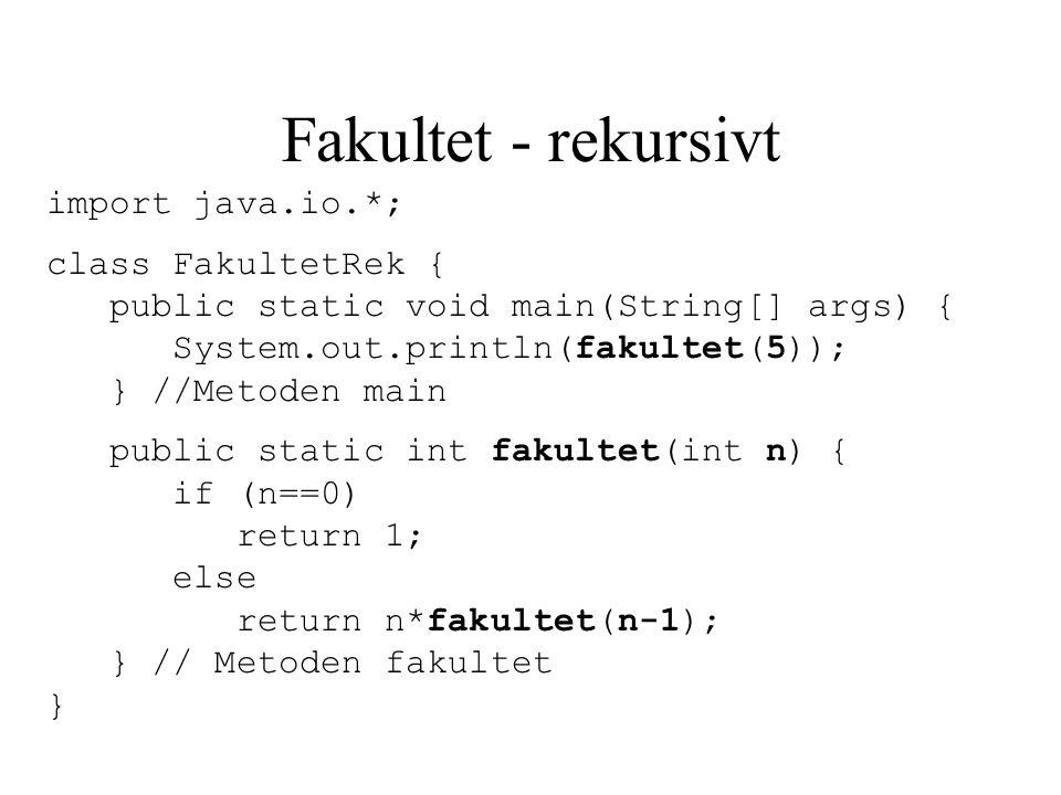 Fakultet - rekursivt import java.io.*; class FakultetRek {