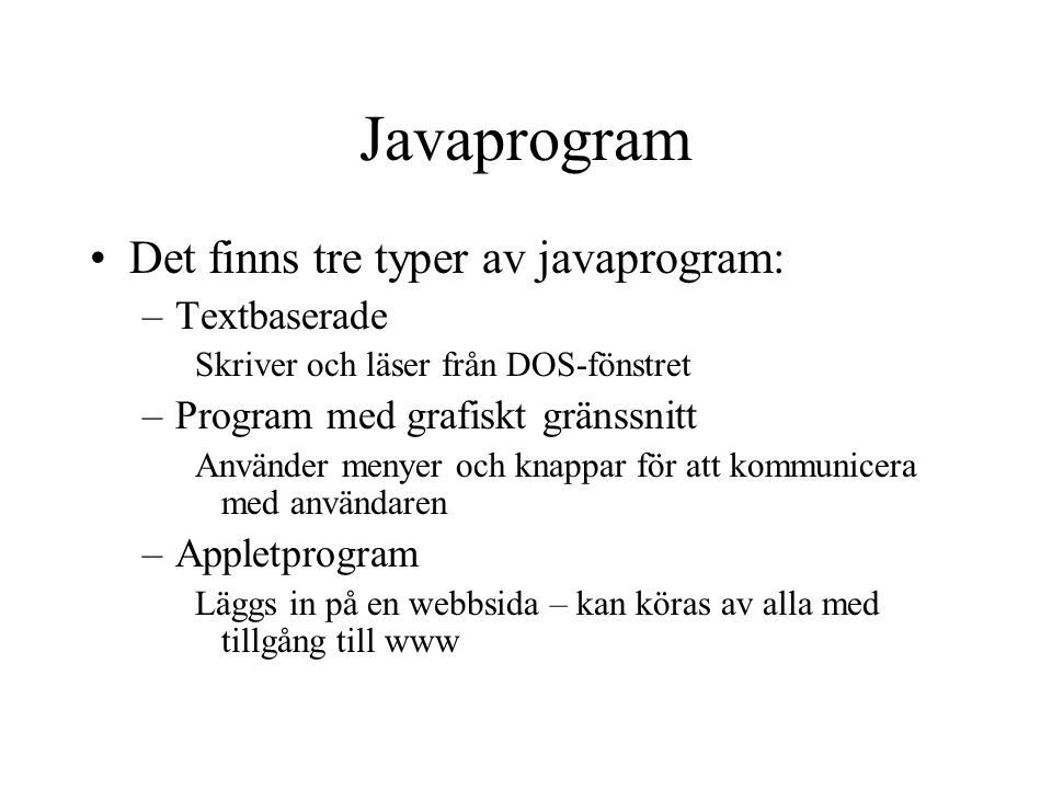 Javaprogram Det finns tre typer av javaprogram: Textbaserade