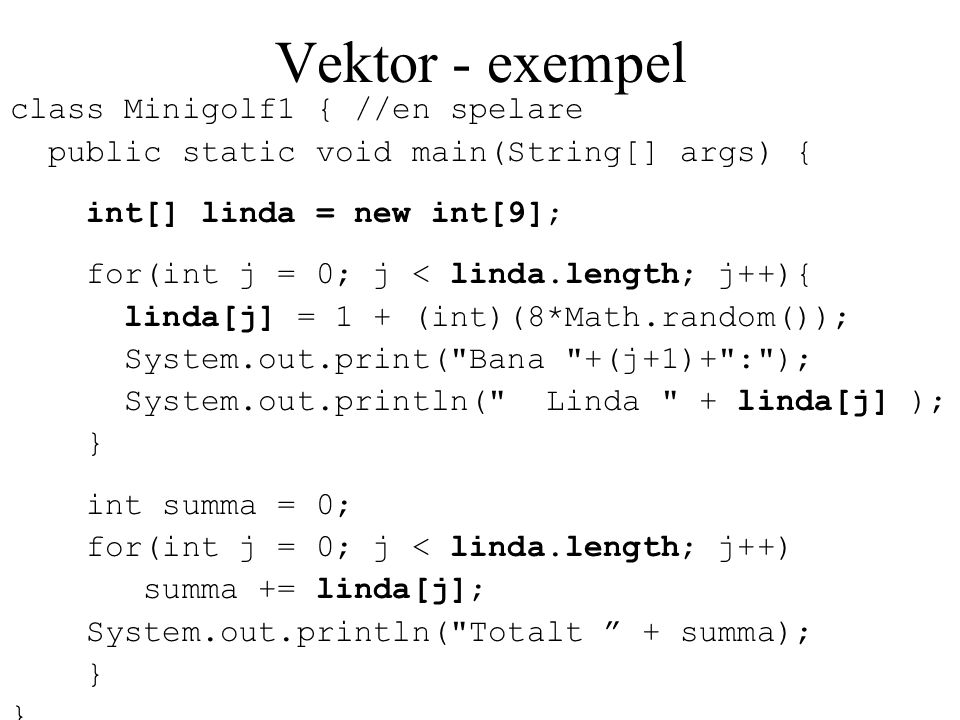 Vektor - exempel class Minigolf1 { //en spelare