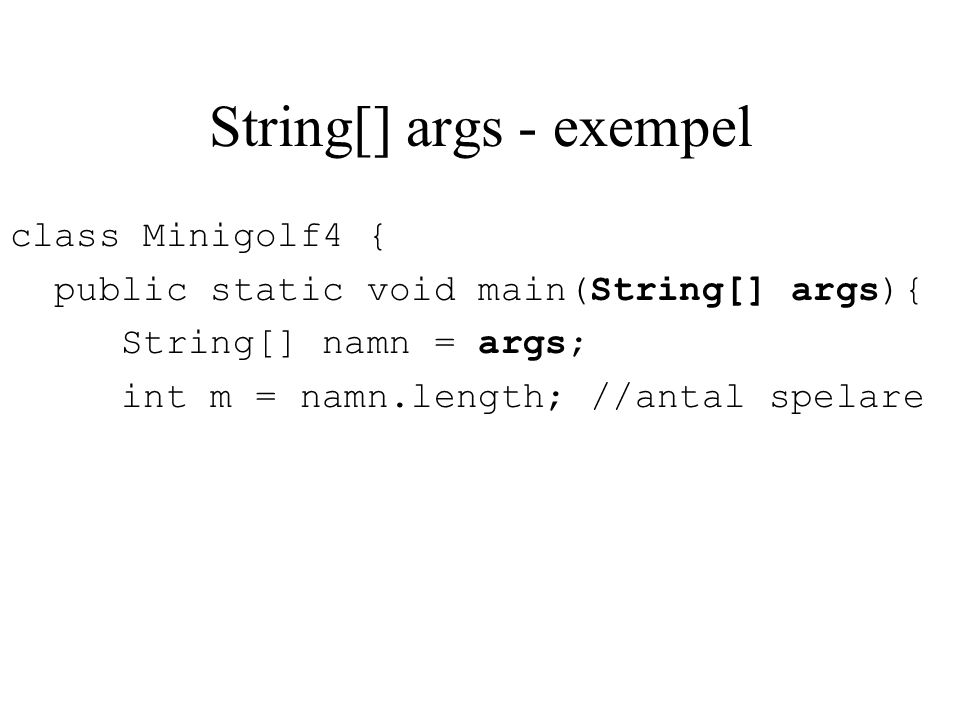 String[] args - exempel