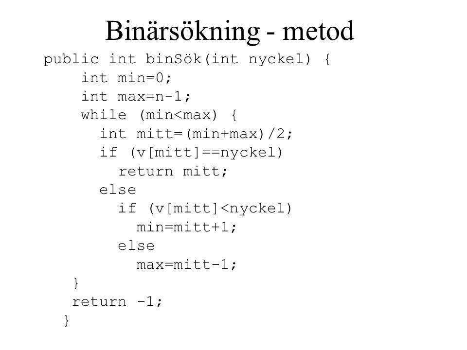 Binärsökning - metod public int binSök(int nyckel) { int min=0;