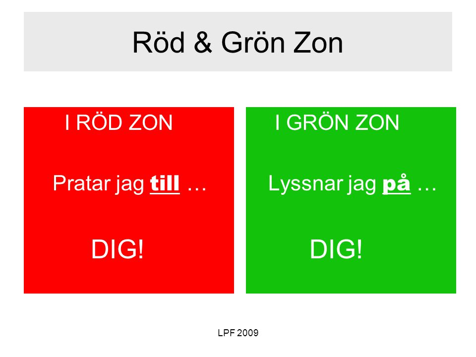 Röd & Grön Zon I RÖD ZON Pratar jag till … DIG! I GRÖN ZON