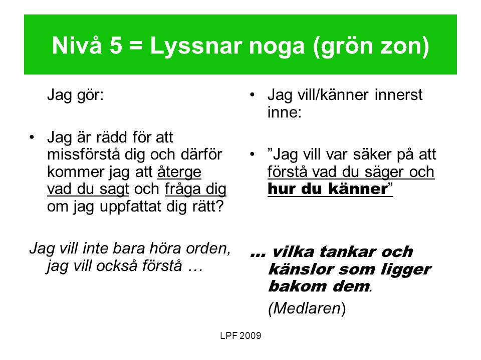 Nivå 5 = Lyssnar noga (grön zon)