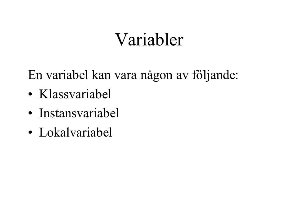 Variabler En variabel kan vara någon av följande: Klassvariabel